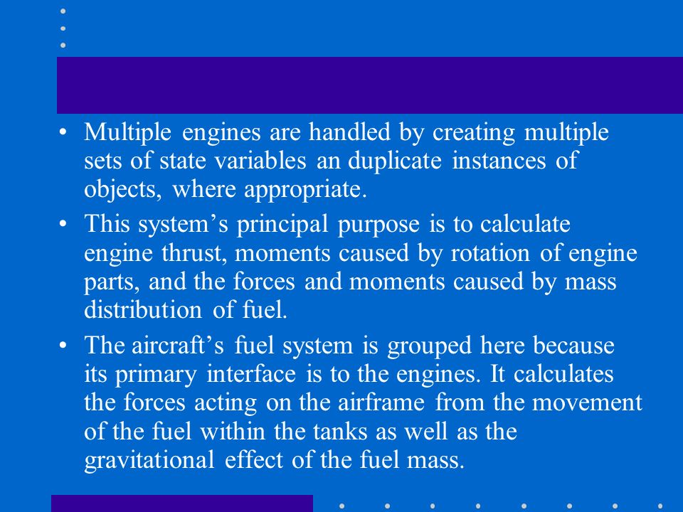 Multiple engines are handled by creating multiple sets of state variables an duplicate instances of objects, where appropriate.