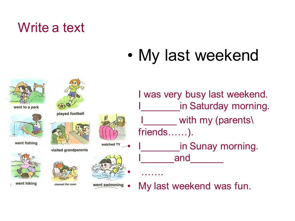 I was very busy last weekend. I_______in Saturday morning.