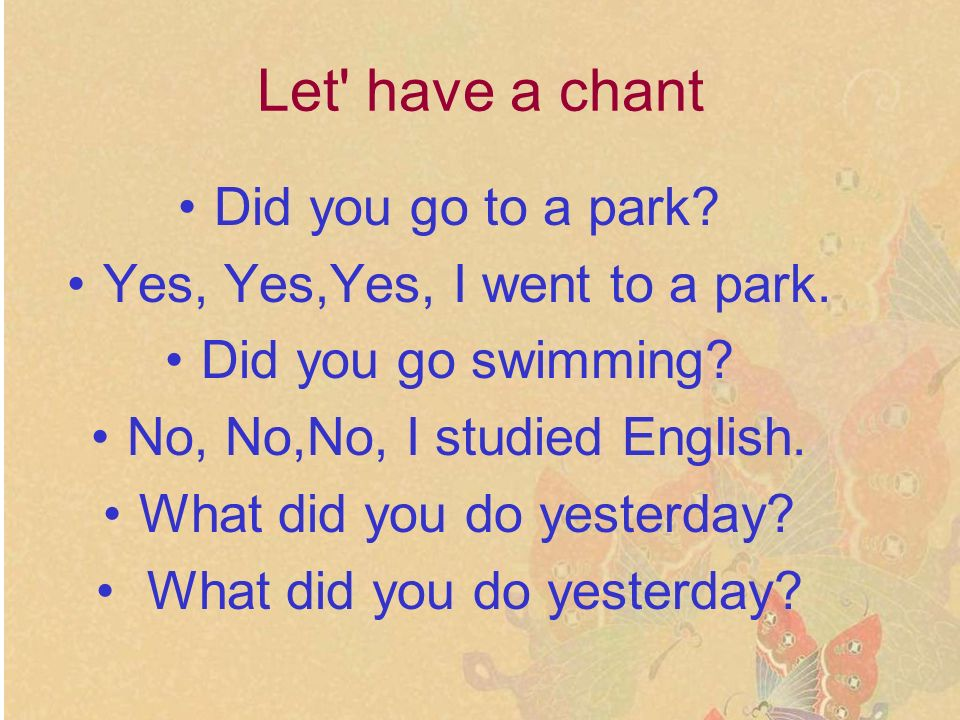 Let have a chant Did you go to a park