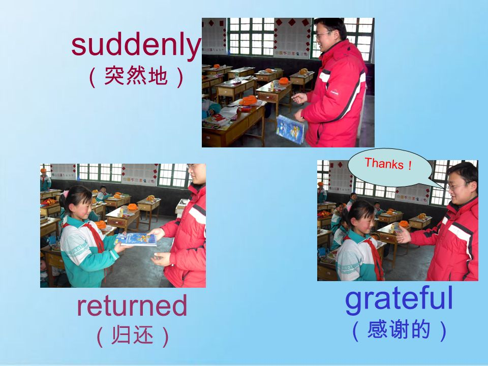 suddenly (突然地) Thanks! grateful (感谢的) returned (归还)