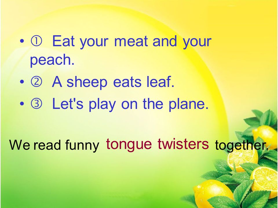  Eat your meat and your peach.  A sheep eats leaf.
