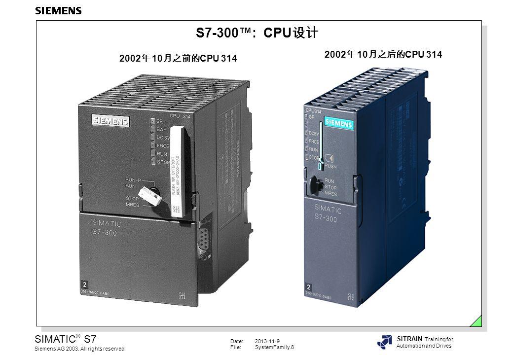 S7-300™: CPU设计 2002年 10月之后的CPU 314 2002年 10月之前的CPU 314