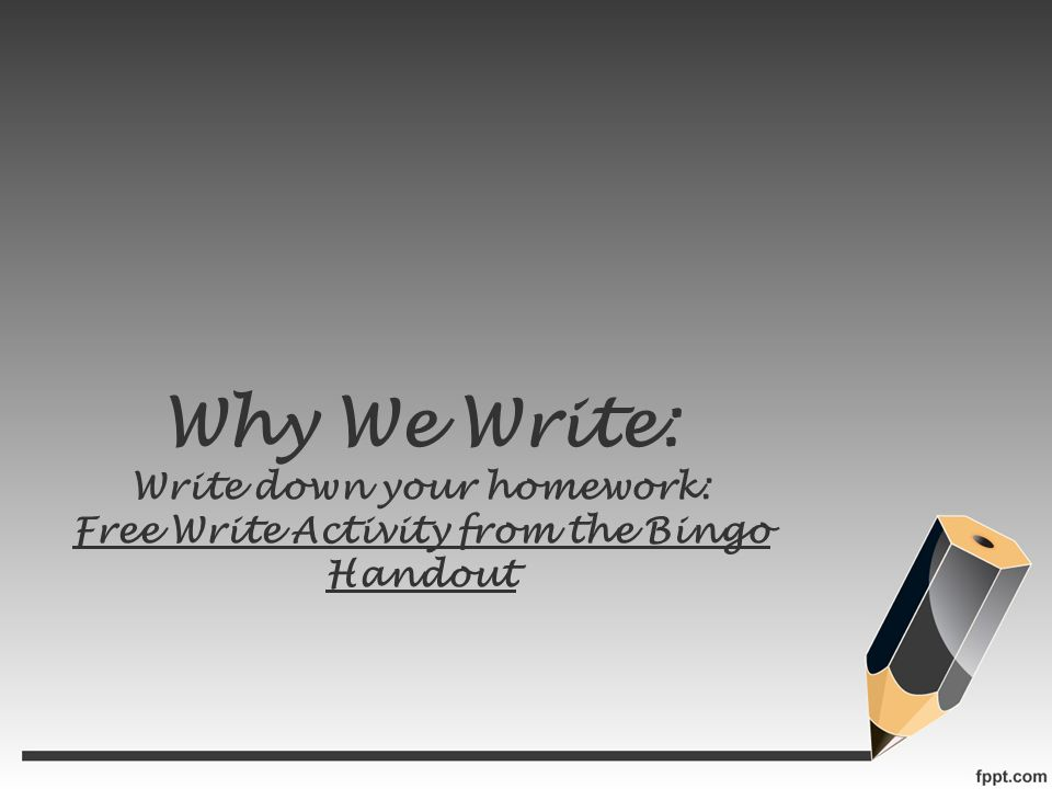 Why We Write: Write down your homework: Free Write Activity from the Bingo Handout