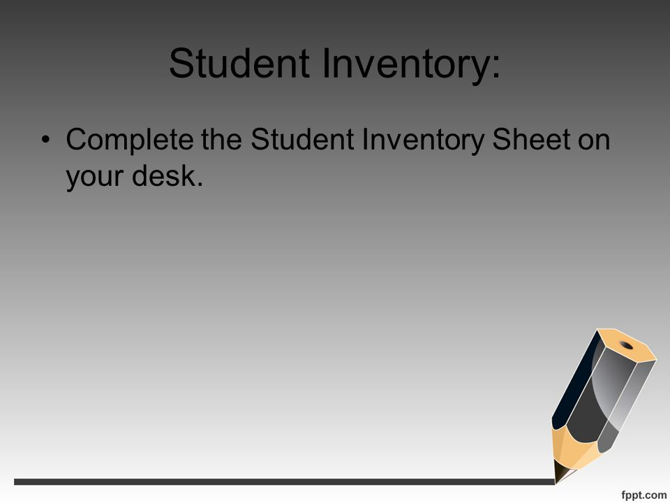 Student Inventory: Complete the Student Inventory Sheet on your desk.
