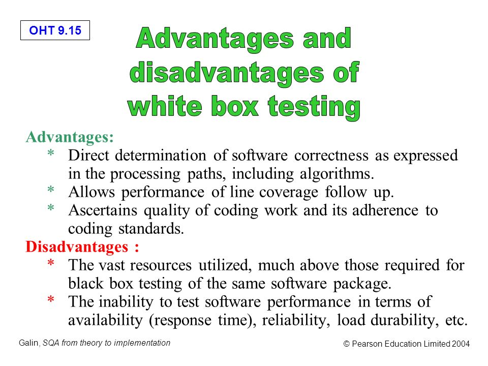 Advantages and disadvantages of white box testing Advantages: