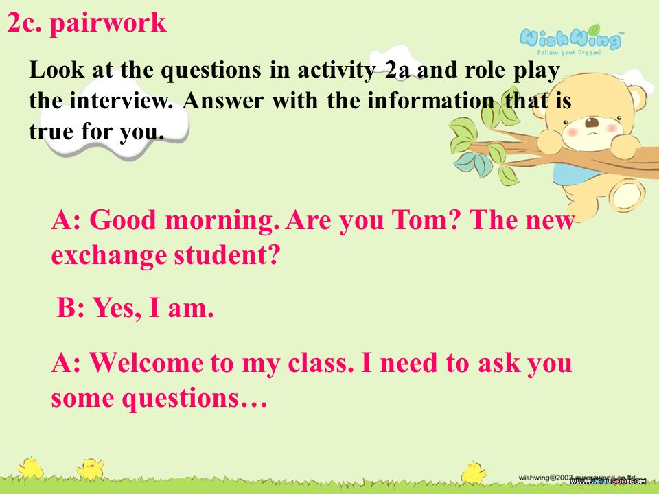 A: Good morning. Are you Tom The new exchange student