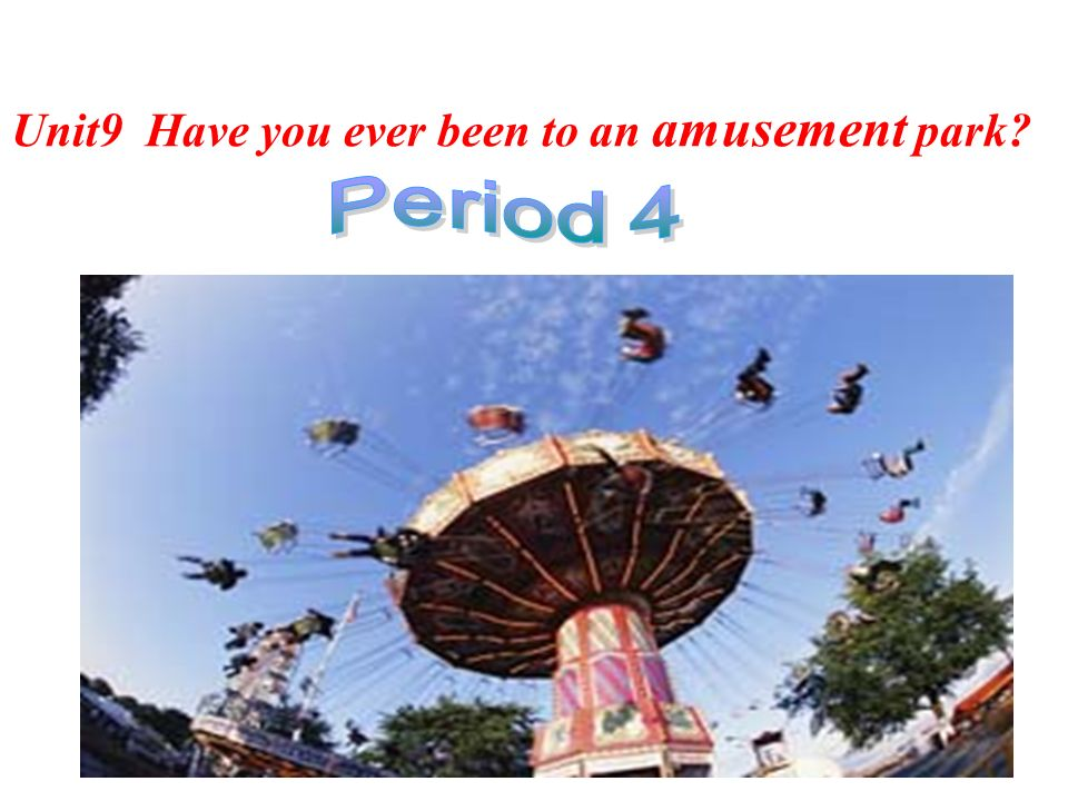 Unit9 Have you ever been to an amusement park