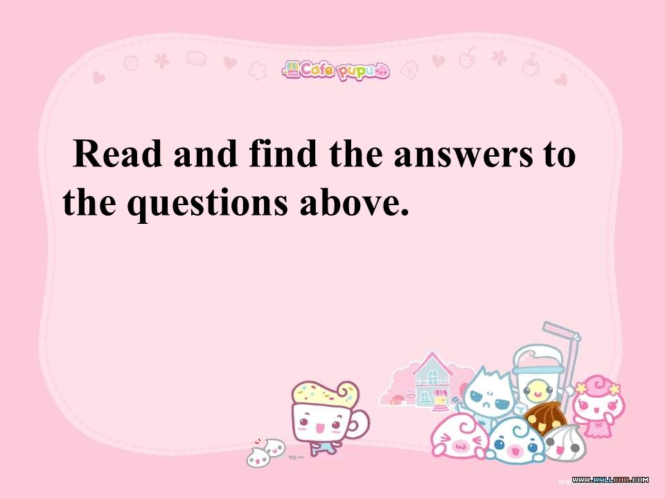 Read and find the answers to the questions above.