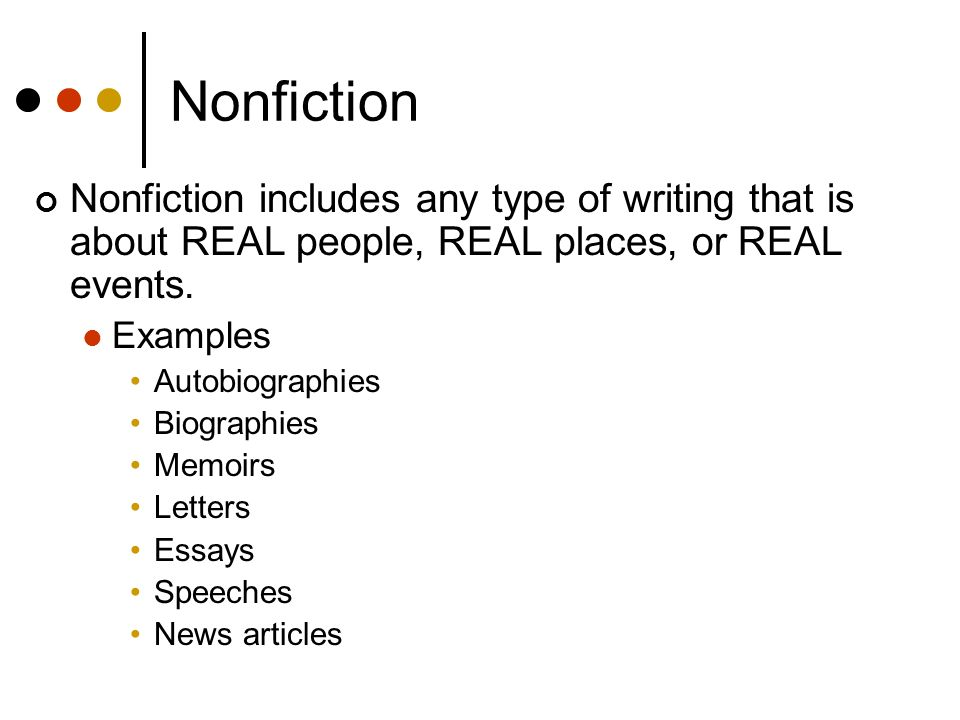 Nonfiction Nonfiction includes any type of writing that is about REAL people, REAL places, or REAL events.