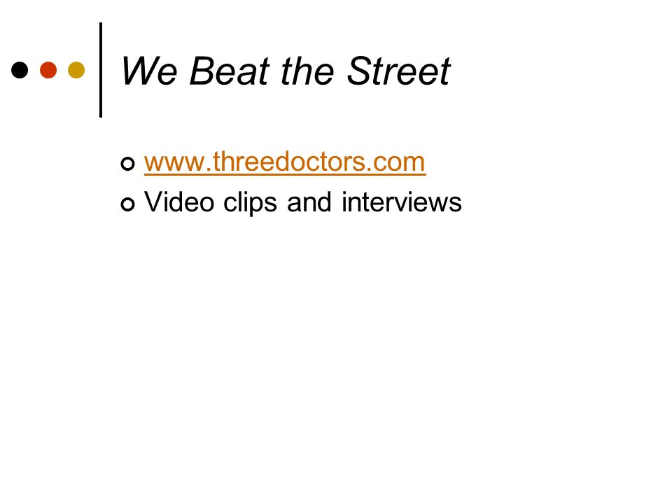 We Beat the Street www.threedoctors.com Video clips and interviews