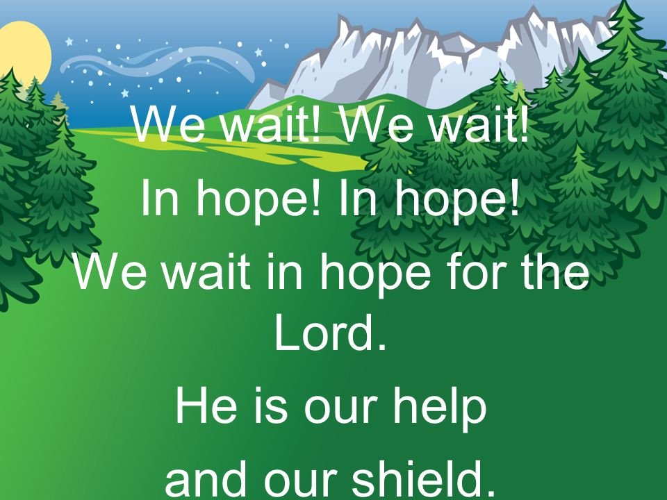 We wait in hope for the Lord.