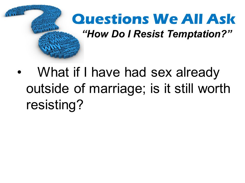 What if I have had sex already outside of marriage; is it still worth resisting