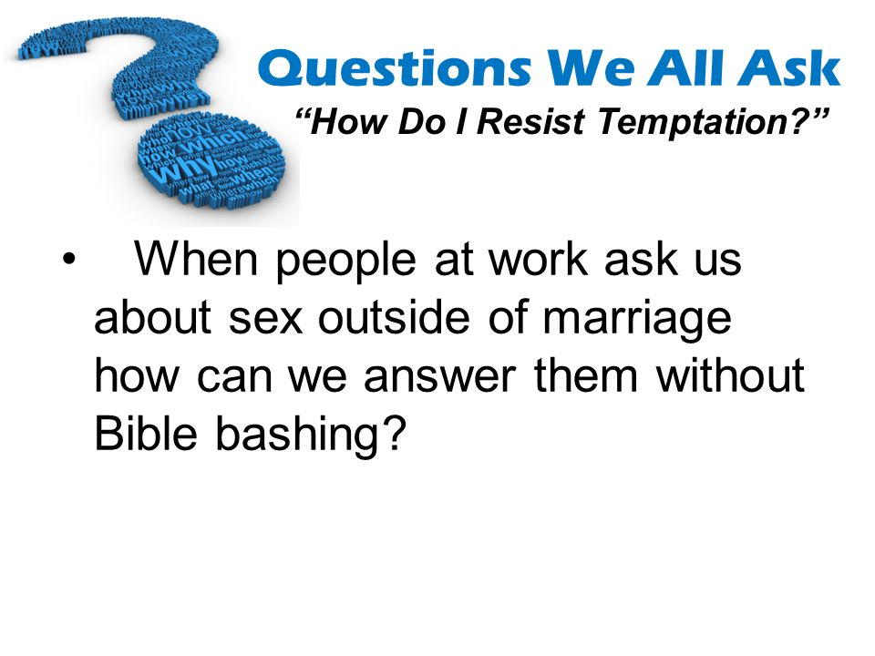 When people at work ask us about sex outside of marriage how can we answer them without Bible bashing