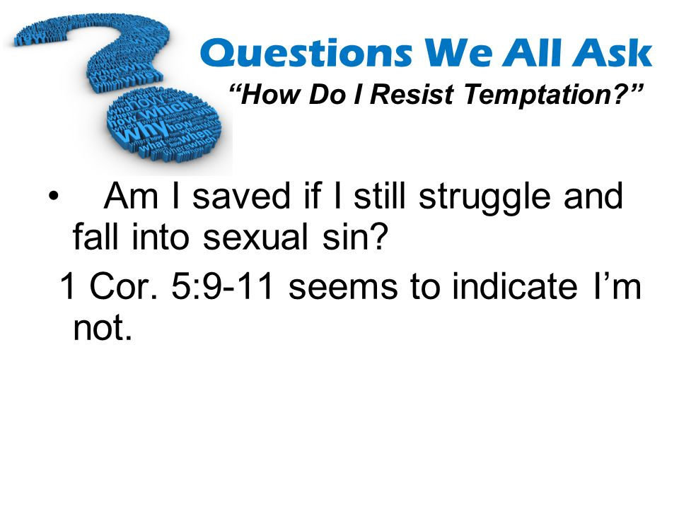 Am I saved if I still struggle and fall into sexual sin