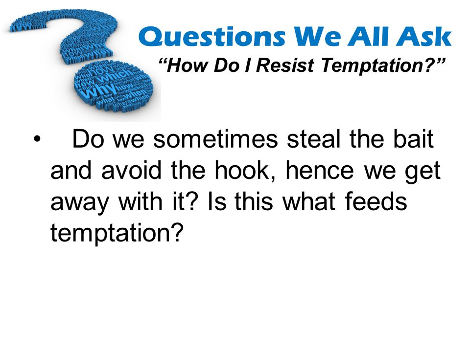 Do we sometimes steal the bait and avoid the hook, hence we get away with it.
