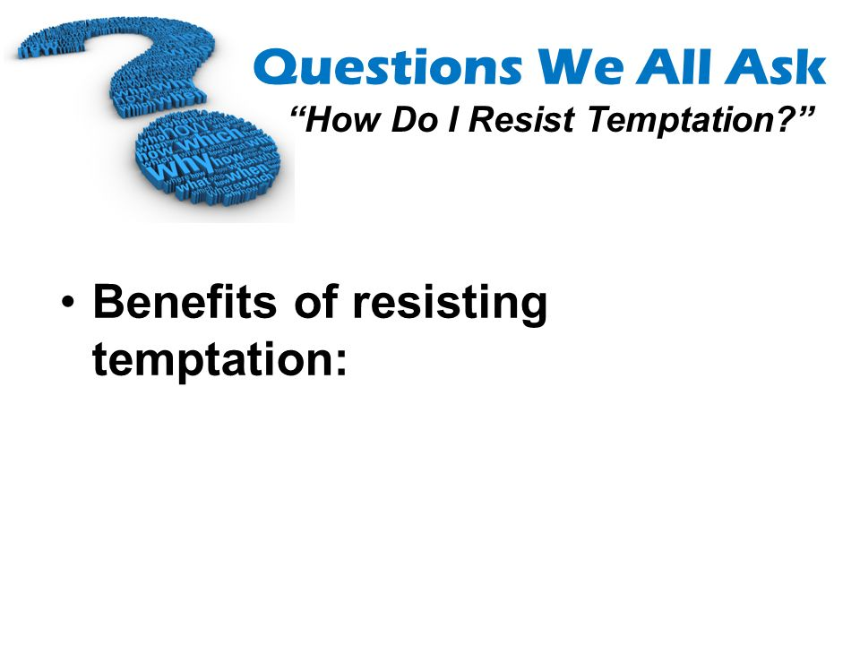 Benefits of resisting temptation: