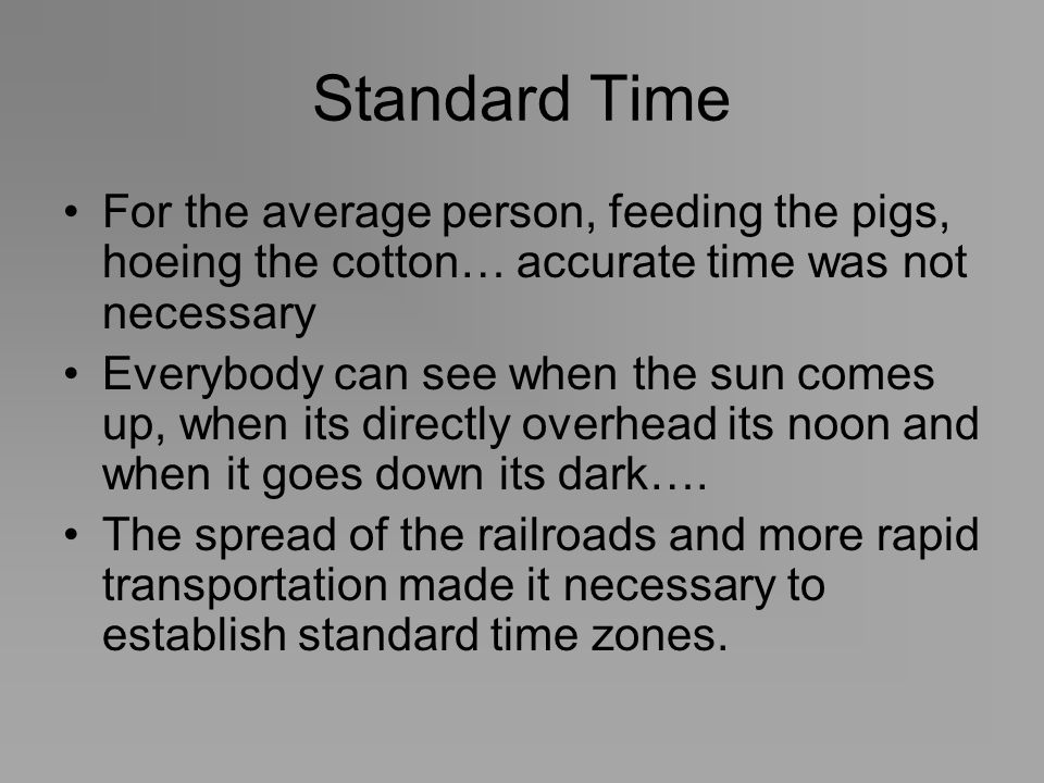 Standard Time For the average person, feeding the pigs, hoeing the cotton… accurate time was not necessary.