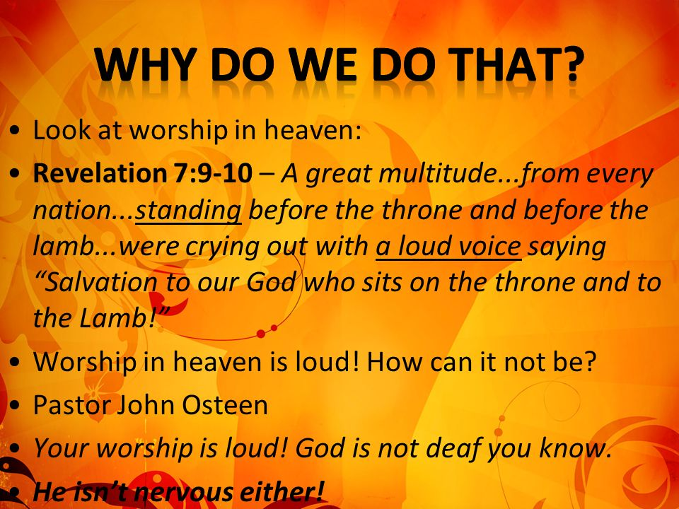 Why Do We Do That Look at worship in heaven: