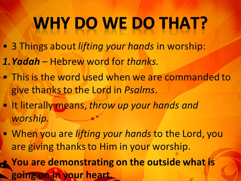 Why Do We Do That 3 Things about lifting your hands in worship: