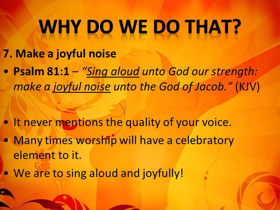 Why Do We Do That 7. Make a joyful noise