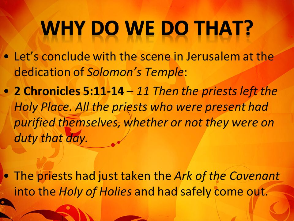 Why Do We Do That Let's conclude with the scene in Jerusalem at the dedication of Solomon's Temple:
