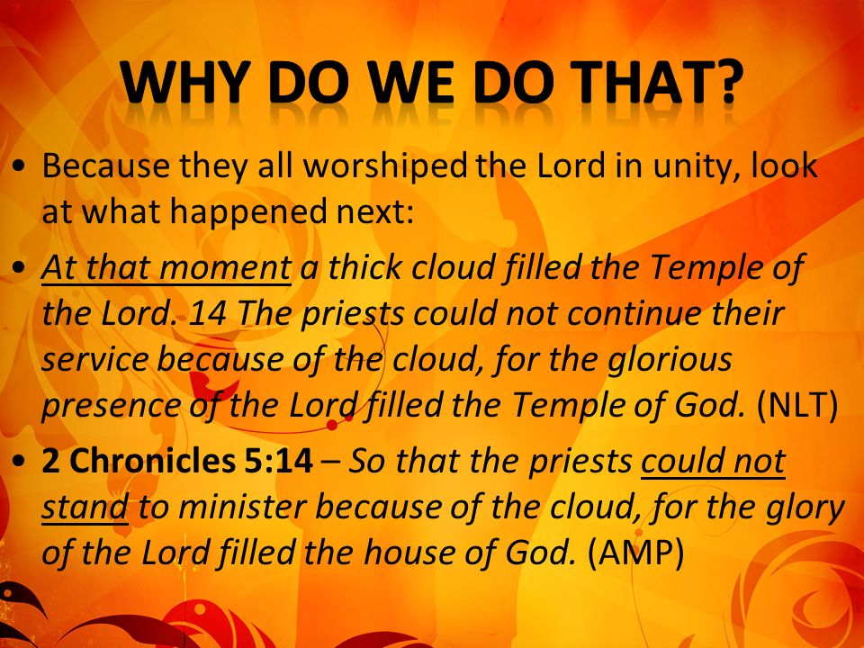 Why Do We Do That Because they all worshiped the Lord in unity, look at what happened next: