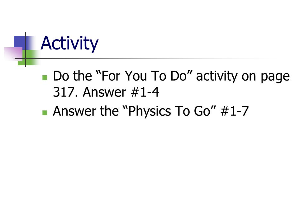 Activity Do the For You To Do activity on page 317. Answer #1-4
