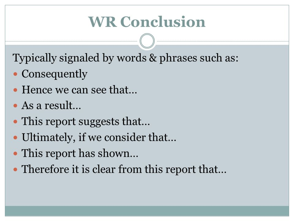 WR Conclusion Typically signaled by words & phrases such as: