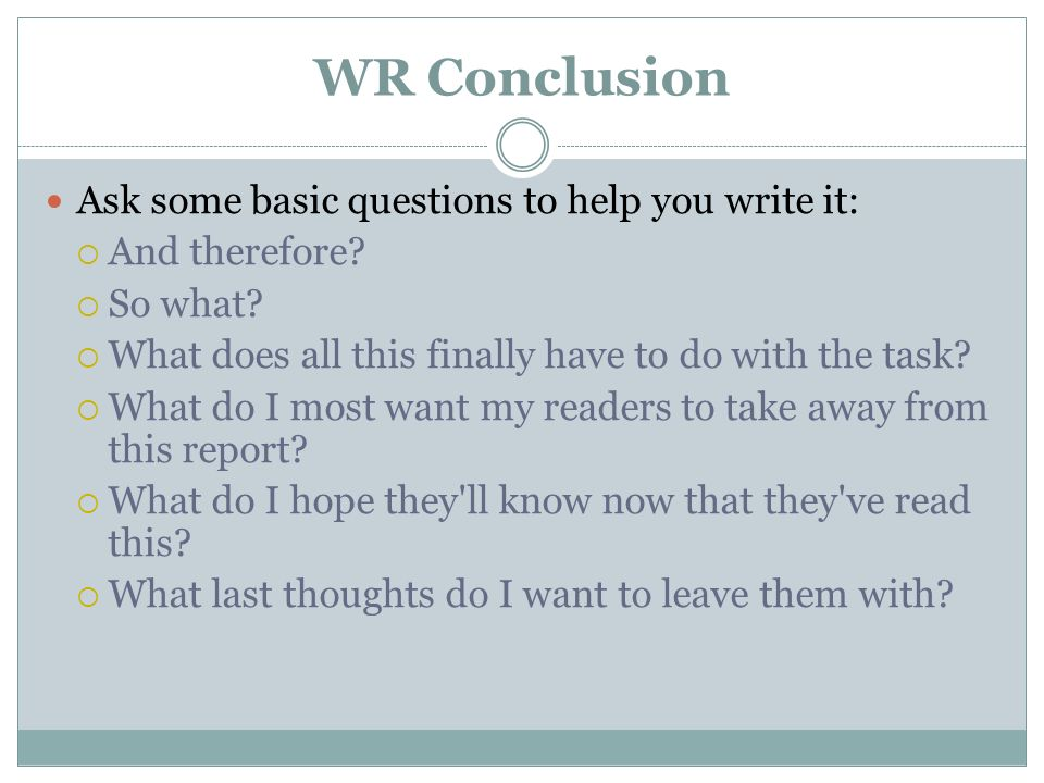 WR Conclusion Ask some basic questions to help you write it: