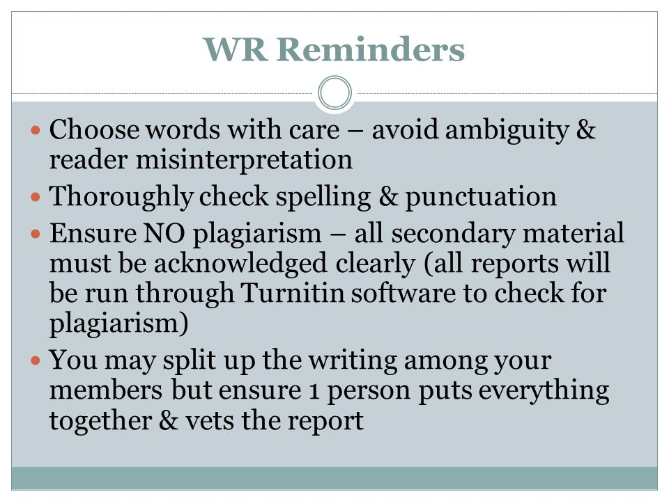 WR Reminders Choose words with care – avoid ambiguity & reader misinterpretation. Thoroughly check spelling & punctuation.