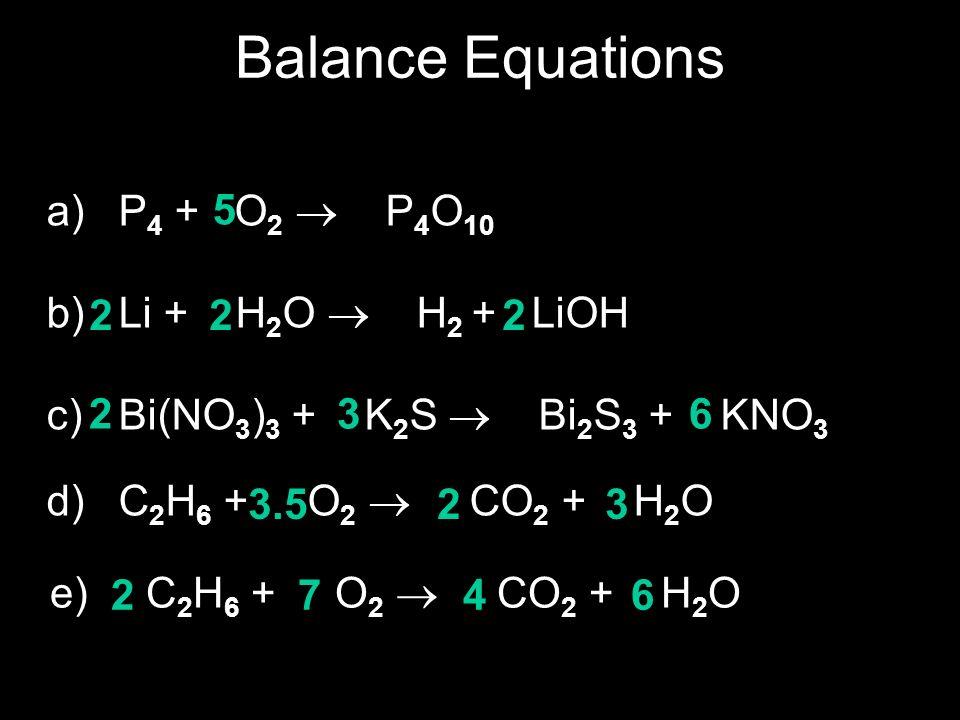 Balance Equations P4 + O2  P4O10 Li + H2O  H2 + LiOH