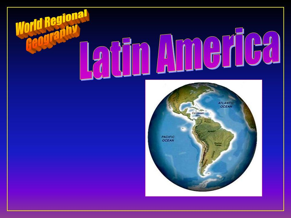 World Regional Geography Latin America