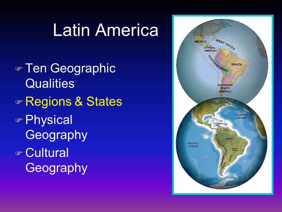 Latin America Ten Geographic Qualities Regions & States