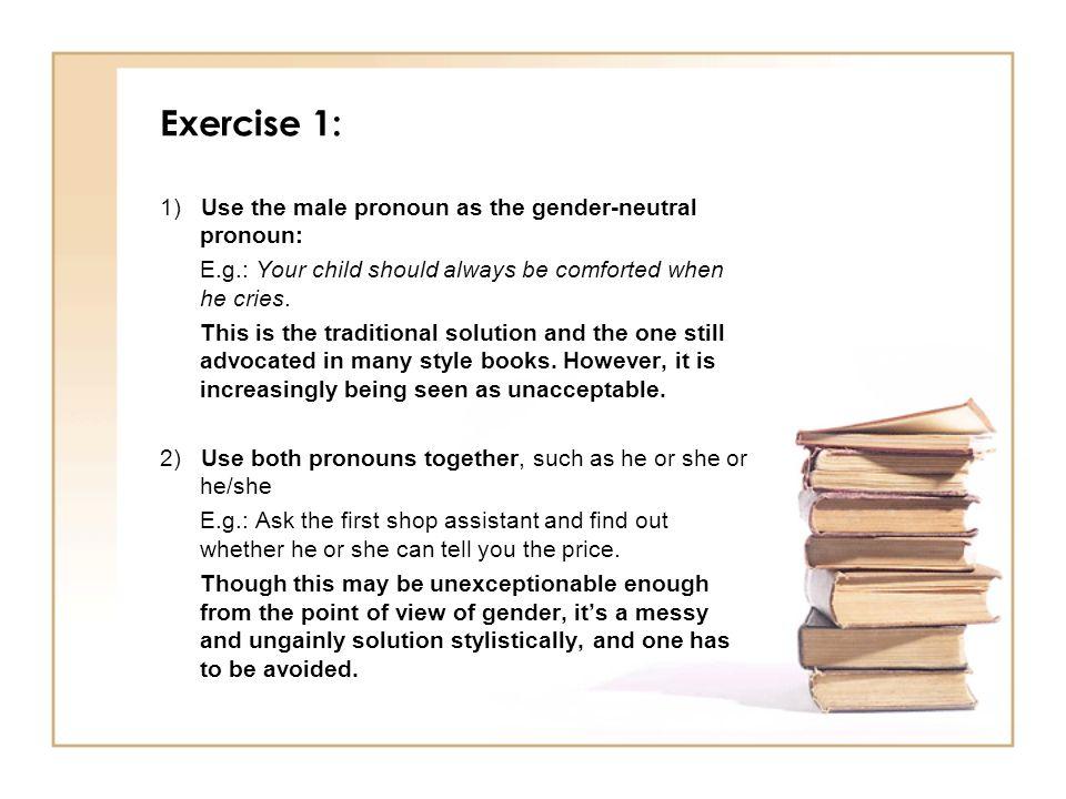 Exercise 1: 1) Use the male pronoun as the gender-neutral pronoun: