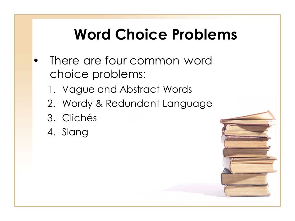 Word Choice Problems There are four common word choice problems: