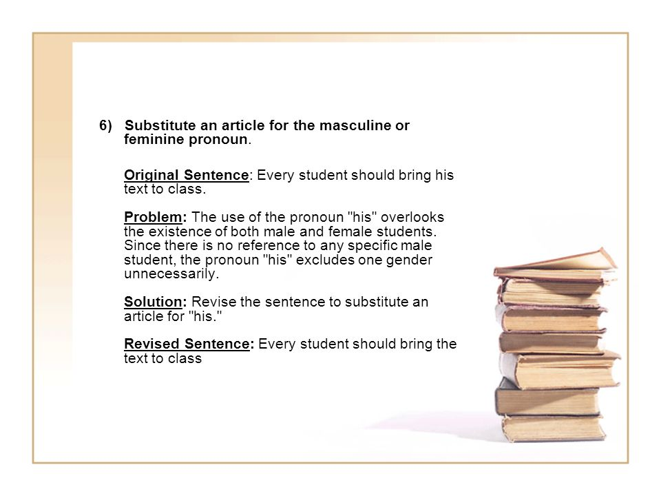 6) Substitute an article for the masculine or feminine pronoun.