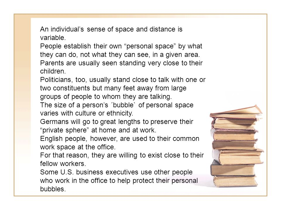 An individual's sense of space and distance is variable.
