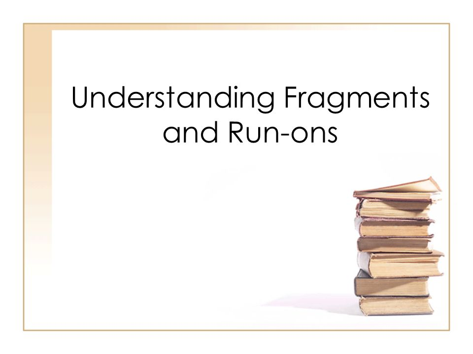 Understanding Fragments and Run-ons
