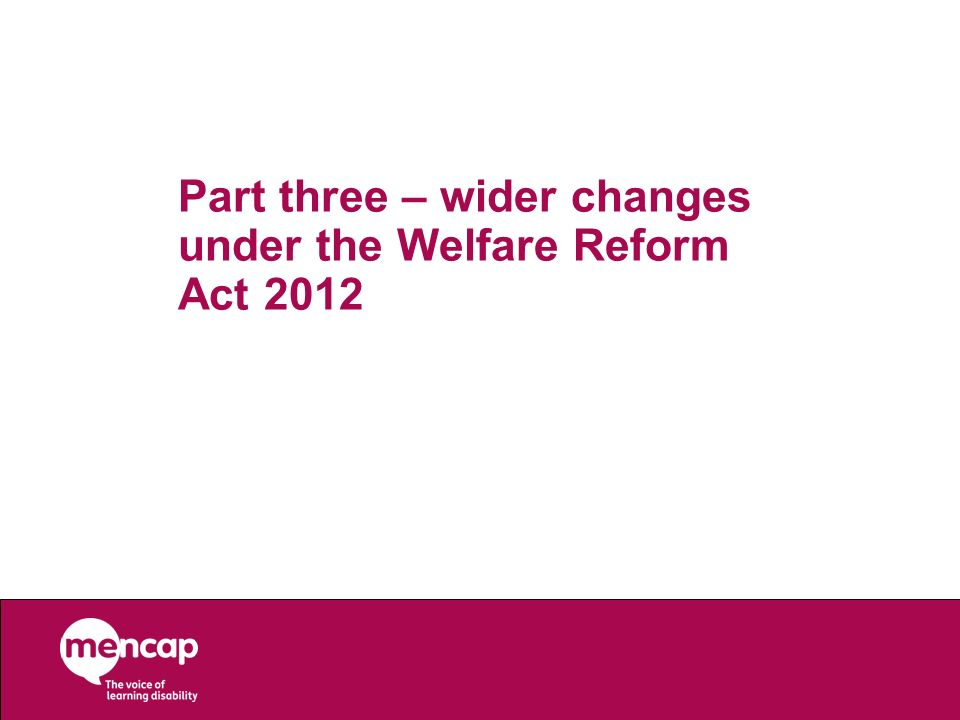 Part three – wider changes under the Welfare Reform Act 2012