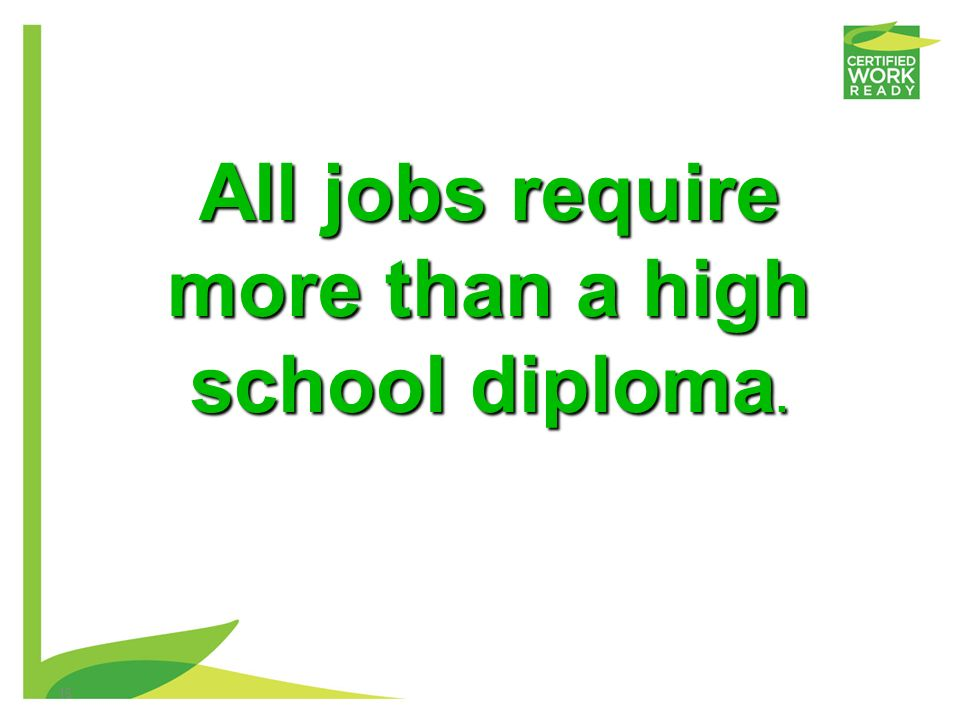 All jobs require more than a high school diploma.