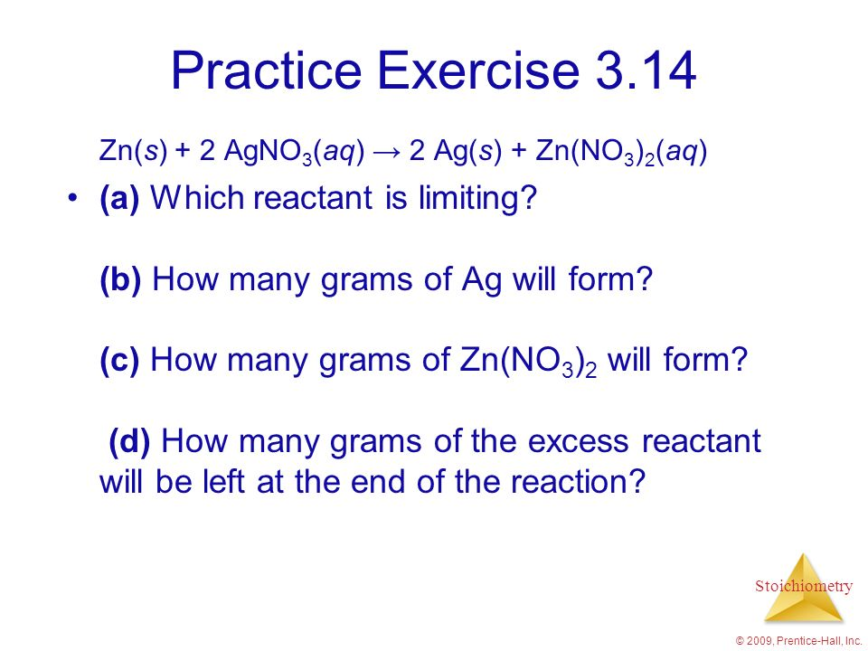 Practice Exercise 3.14 Zn(s) + 2 AgNO3(aq) → 2 Ag(s) + Zn(NO3)2(aq)