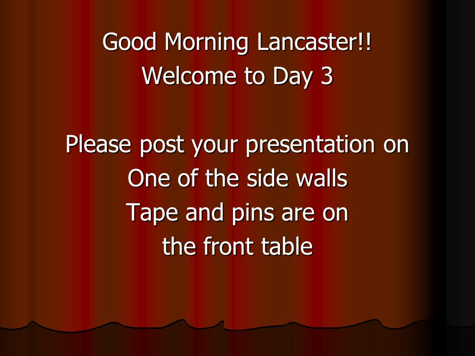 Good Morning Lancaster!! Welcome to Day 3