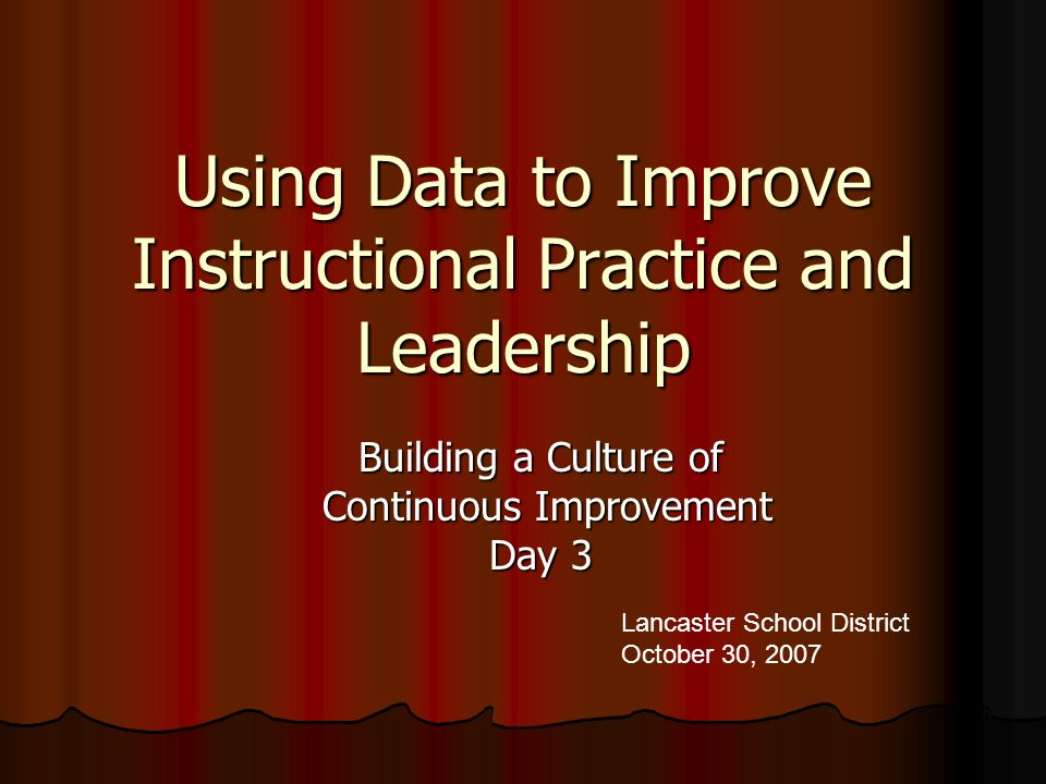 Using Data to Improve Instructional Practice and Leadership