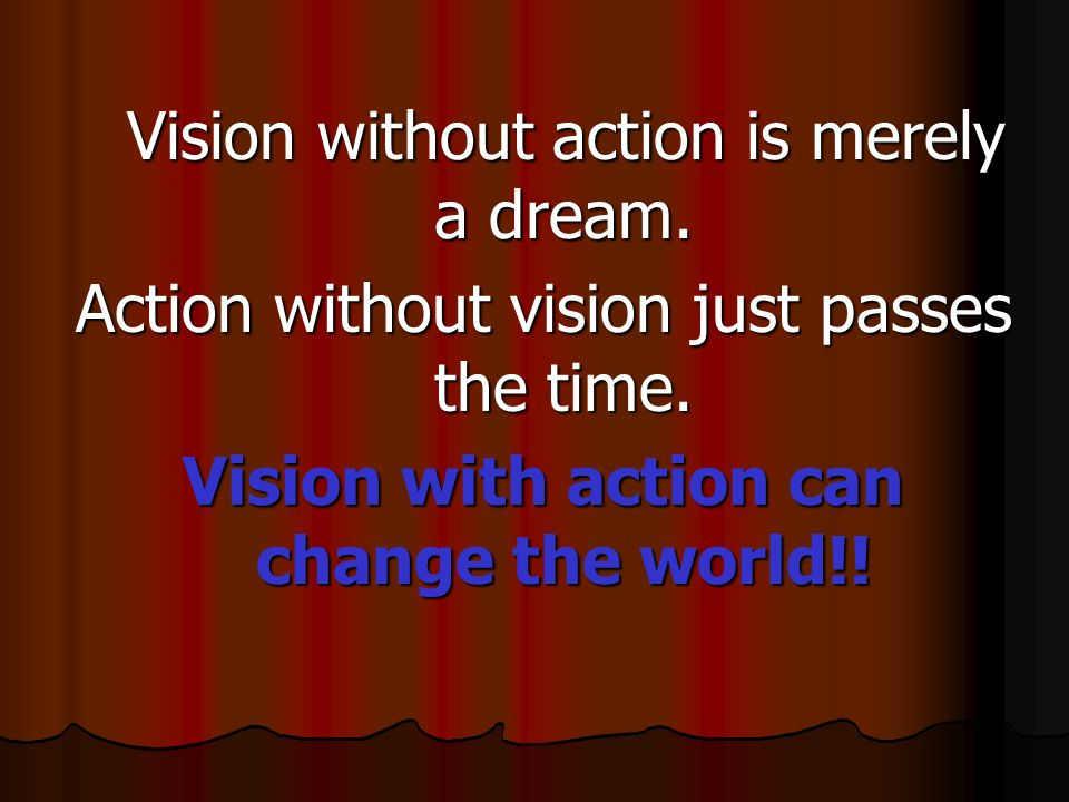 Vision with action can change the world!!