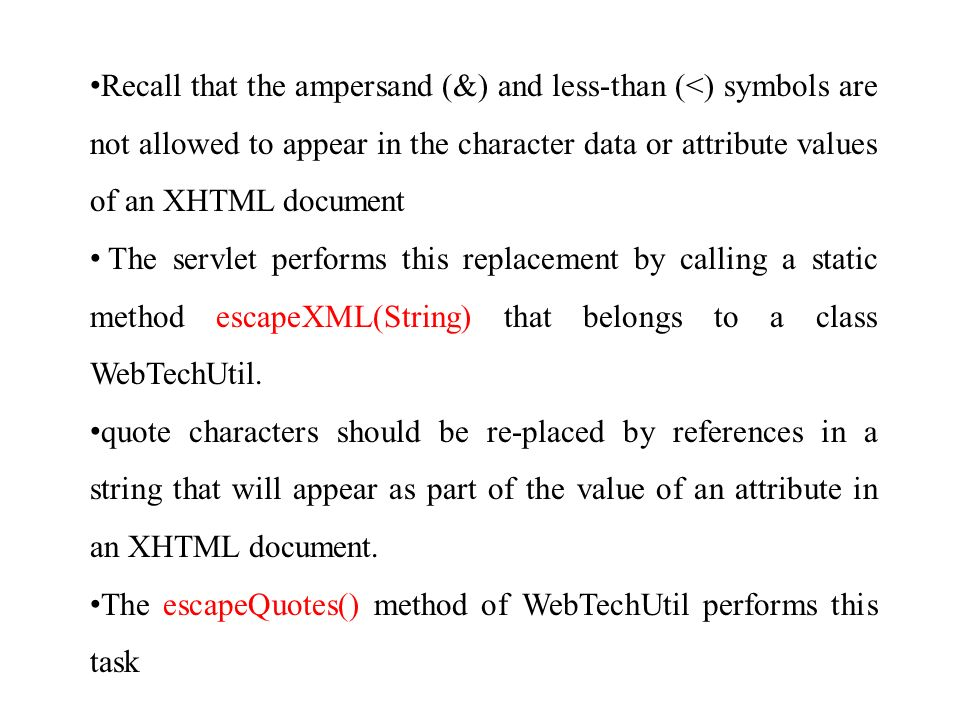 Recall that the ampersand (&) and less-than (<) symbols are not allowed to appear in the character data or attribute values of an XHTML document