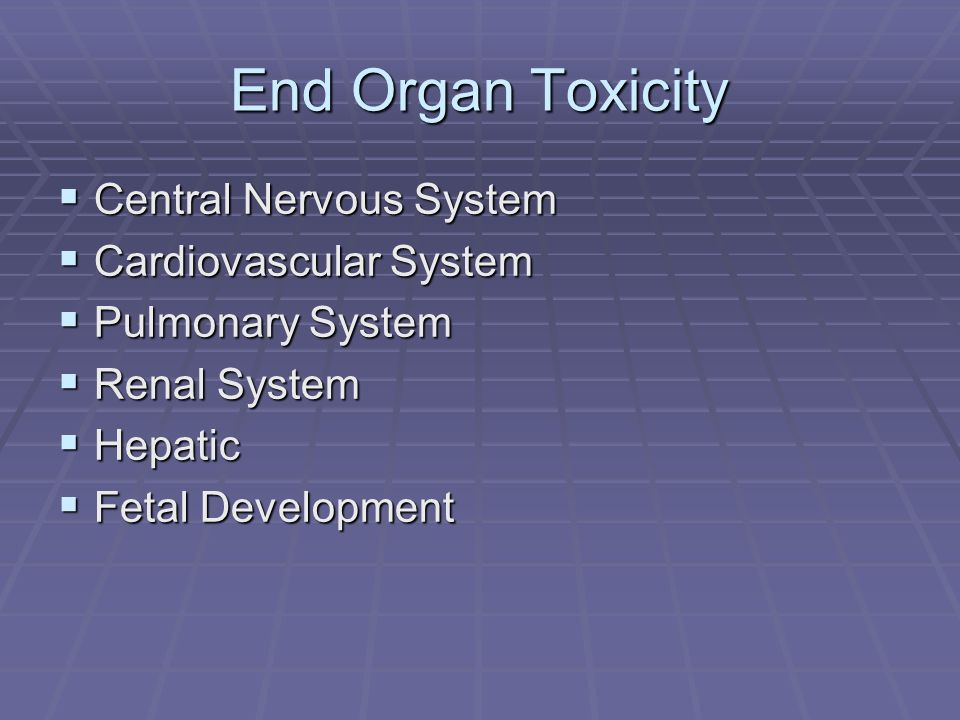 End Organ Toxicity Central Nervous System Cardiovascular System