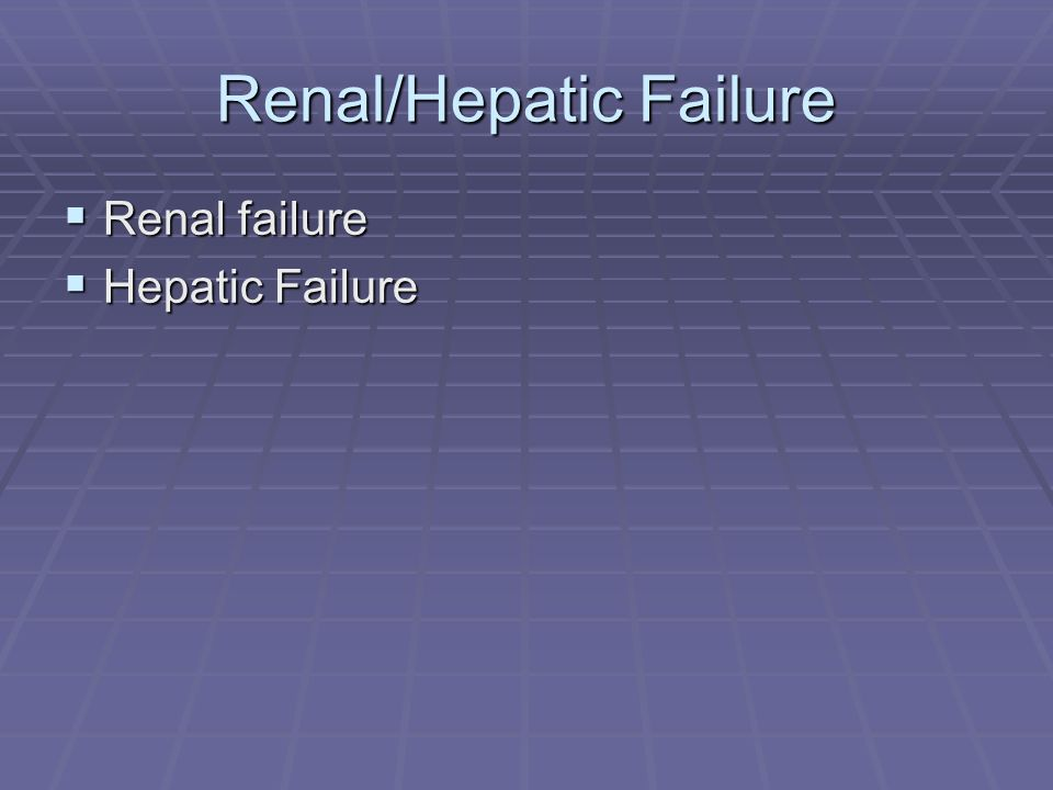 Renal/Hepatic Failure