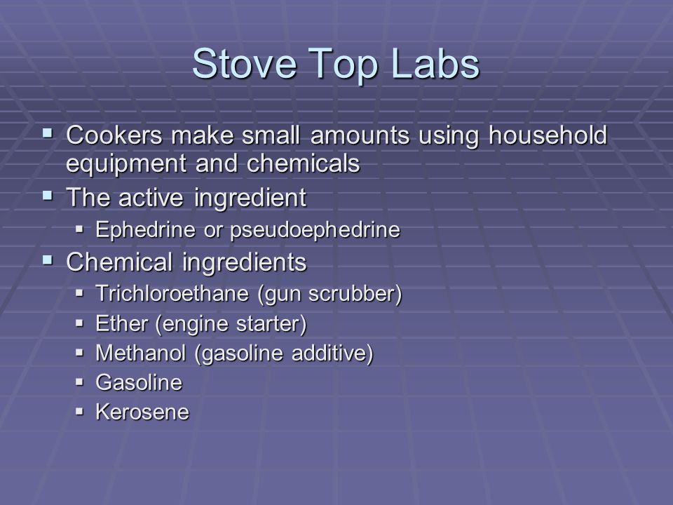 Stove Top Labs Cookers make small amounts using household equipment and chemicals. The active ingredient.