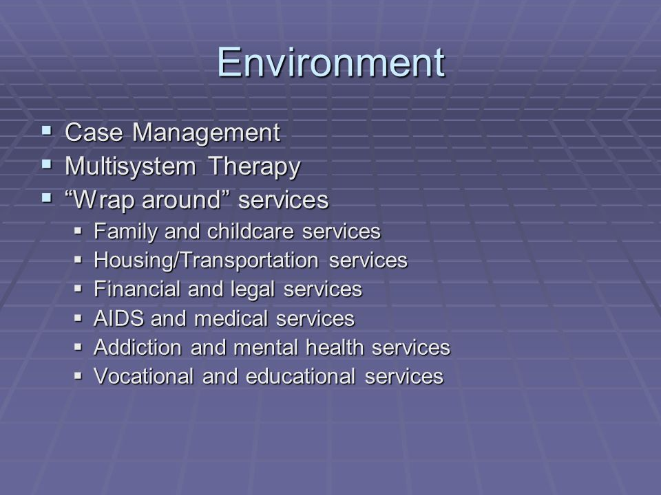 Environment Case Management Multisystem Therapy Wrap around services