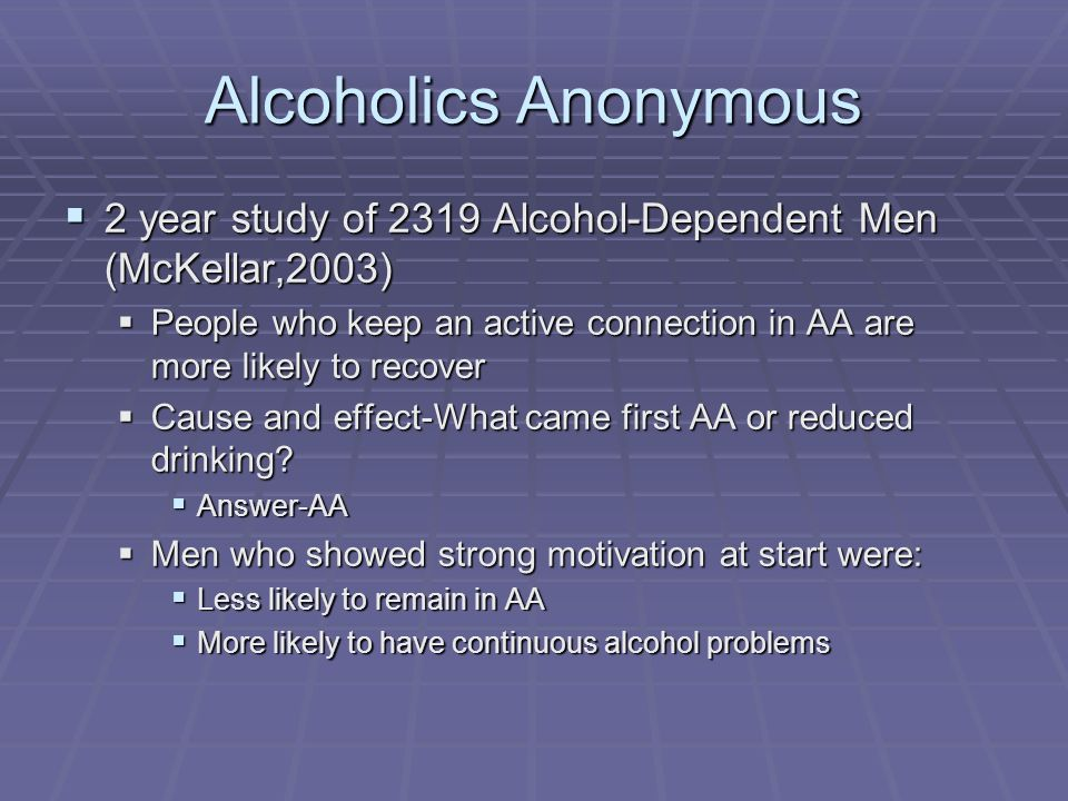 Alcoholics Anonymous 2 year study of 2319 Alcohol-Dependent Men (McKellar,2003)